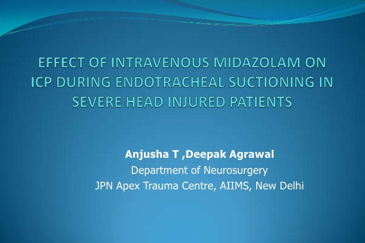 EFFECT OF INTRAVENOUS MIDAZOLAM ON ICP DURING ENDOTRACHEAL SUCTIONING IN SEVERE HEAD INJURED PATIENTS<br />Anjusha T ,Deep...