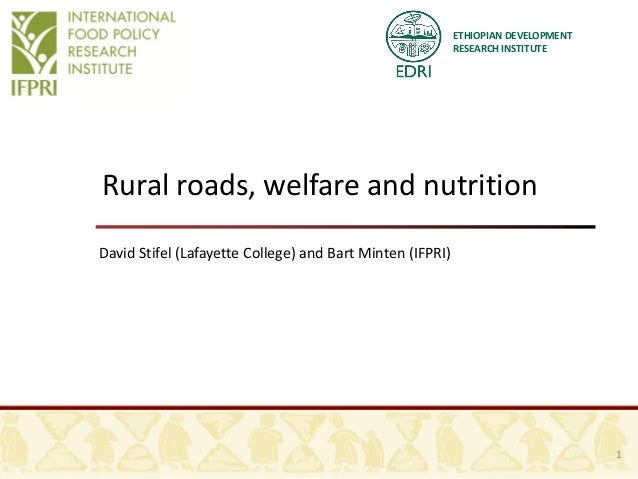 ETHIOPIAN DEVELOPMENT RESEARCH INSTITUTE Rural roads, welfare and nutrition David Stifel (Lafayette College) and Bart Mint...