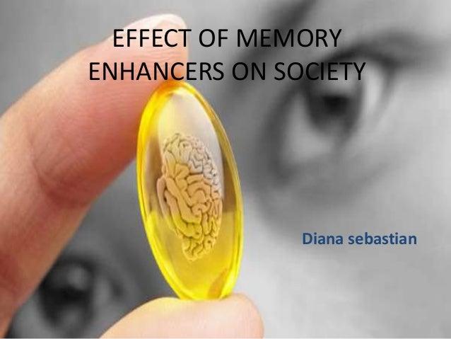 EFFECT OF MEMORY ENHANCERS ON SOCIETY Diana sebastian