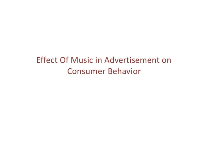 Effect Of Music in Advertisement on         Consumer Behavior
