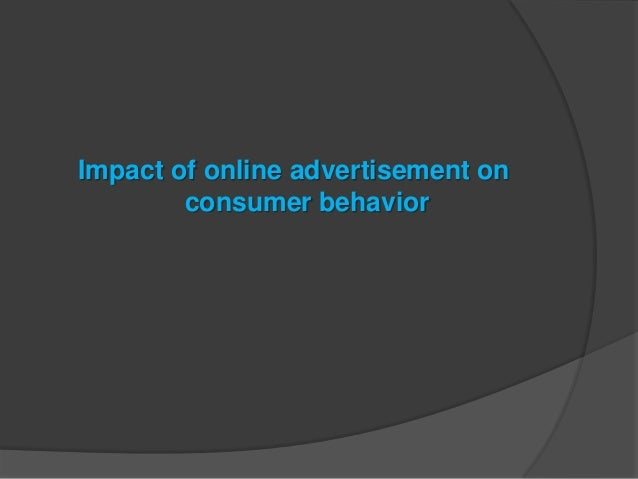 impact of advertisements to consumers in There are many effects of advertising on consumers: it can create an unconscious or conscious desire for a product as well as.