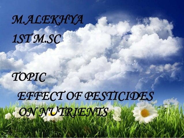 M.ALEKHYA1ST M.SCTOPIC EFFECT OF PESTICIDES ON NUTRIENTS