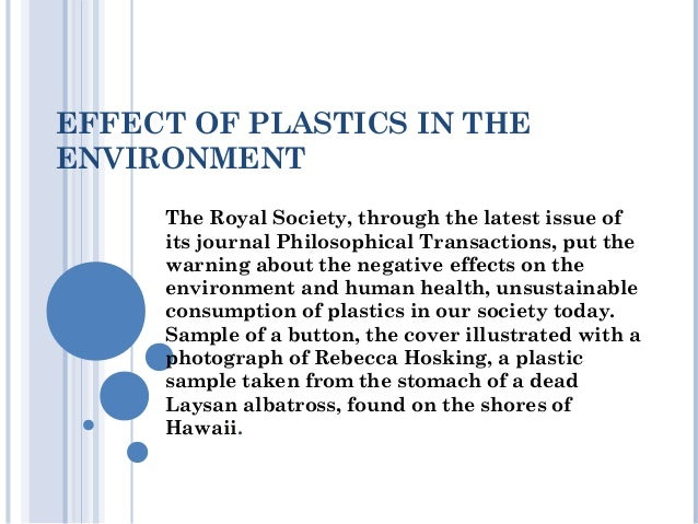effects of plastic on environment essay As the number of usage increases, the rate of plastic pollution grows eventually to be an immeasurable environmental obstacle that is difficult to control this essay will unfold the case of plastic bags to identify the outcomes and impacts that are caused, and justify clarifications to this dilemma plastic bags are seen to create.