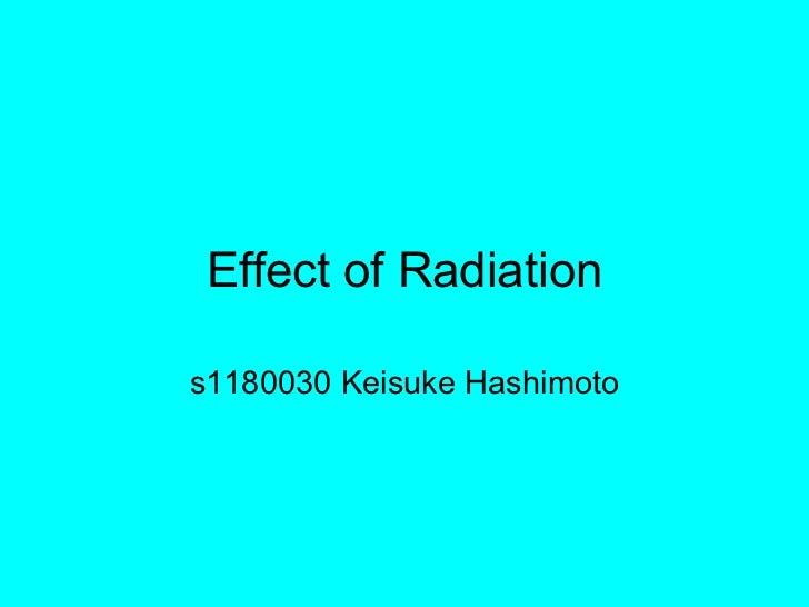 Effect of Radiations1180030 Keisuke Hashimoto