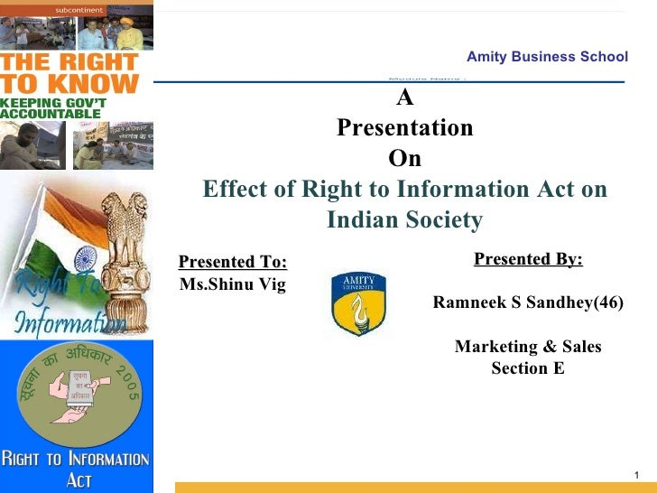 A Presentation On Effect of Right to Information Act on Indian Society Presented To: Ms.Shinu Vig Presented By: Ramneek S ...