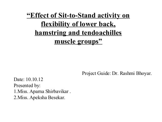 """Effect of Sit-to-Stand activity on flexibility of lower back, hamstring and tendoachilles muscle groups"" Project Guide: D..."