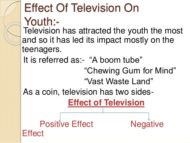the influence of the television Television is one of the most amazing telecommunicating systems they greatly influence the thinking style, lifestyle, physiological changes of a.