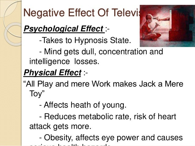 negative effects of television essay The effects of watching tv essayswatching television is one of the most popular pastimes in the world almost all children do so some even take the liberty of.