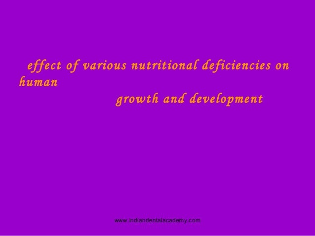 effect of various nutritional deficiencies on human growth and development  www.indiandentalacademy.com