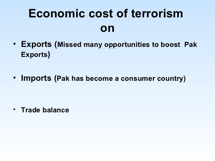 war on terror and its impact on pakistan Pakistan's war on terror: up to and beyond 2014 published in analytical articles font size decrease font developments in pakistan suggest that the country's terror problem will only increase in the lead-up to 2014 and pakistan will have to fight its war on terror well beyond.