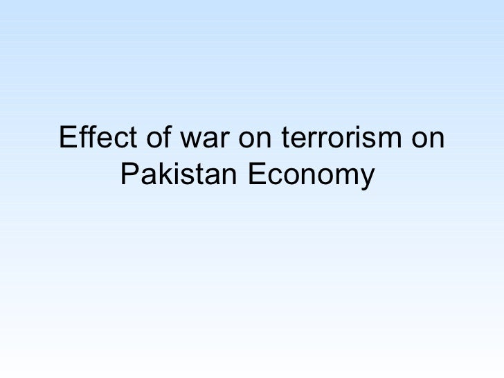 impact of terrorism on pakistan economy Free essay: impact of terrorism in pakistan in lieu of unlawful violence to inculcate fear and increase coercion, terrorism has become a trending topic in.