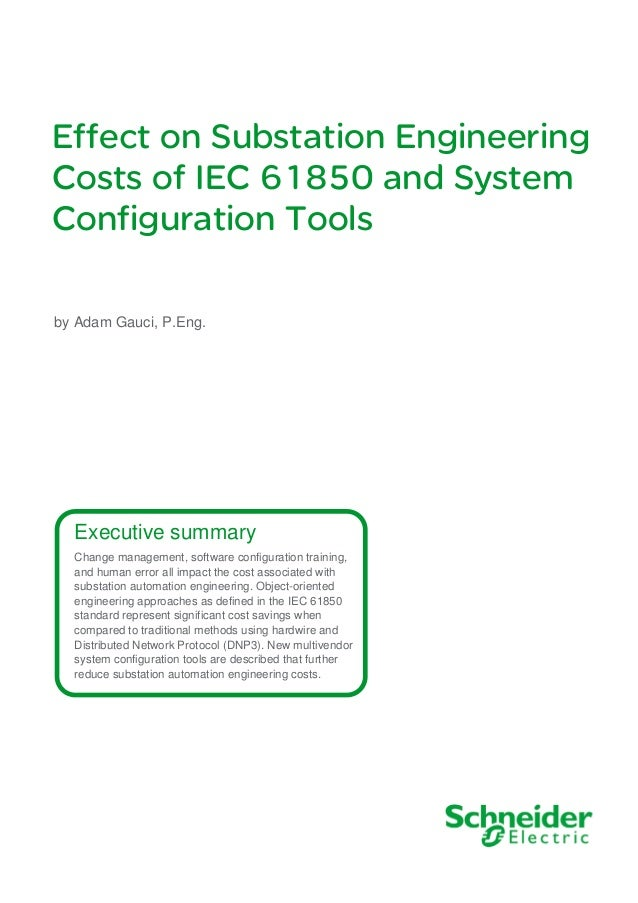 Effect on Substation Engineering Costs of IEC 61850 and System Configuration Tools Executive summary Change management, so...