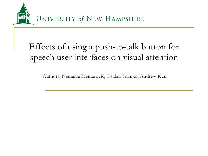 Effects of using a push-to-talk button for speech user interfaces on visual attention  Authors: Nemanja Memarovi ć , Oszka...