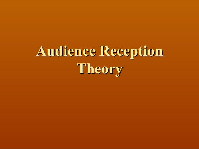 Audience Reception     Theory