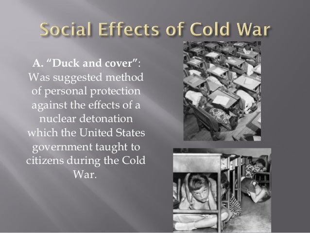 social effects cold war Effects it is possible that a common variable have reduced the political power   without appraising specifically the cold war, social scientists make the case that .
