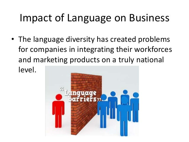 language and culture in business The language of a business sets the tone and the culture of a business and that language should be co-created with its people it is imperative in the 21st century that we create businesses that will attract the right talent which, in turn, can add greater value to the business overall.