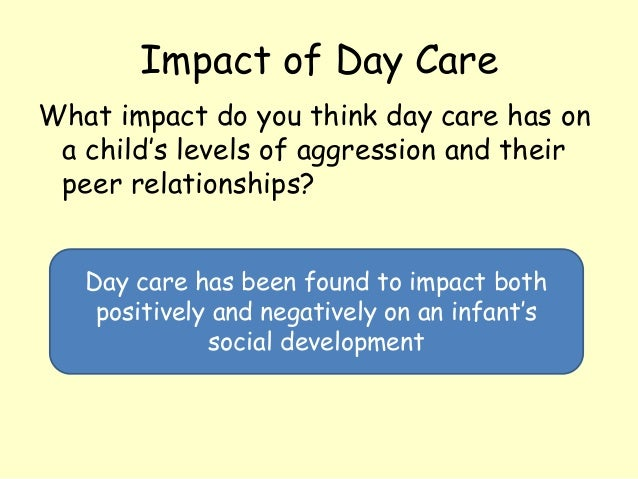 the negative effects of child care There are damaging effects of multiple changes in child care arrangements and caregivers these range from an inability to form lasting, loving and trusting attachments later in life, to negative effects on a child's long term development and school performance.