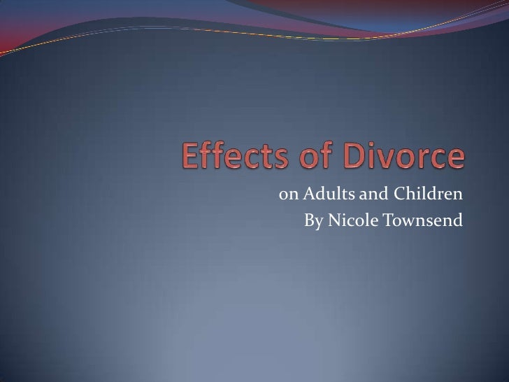 Effects of Divorce<br />on Adults and Children<br />By Nicole Townsend<br />