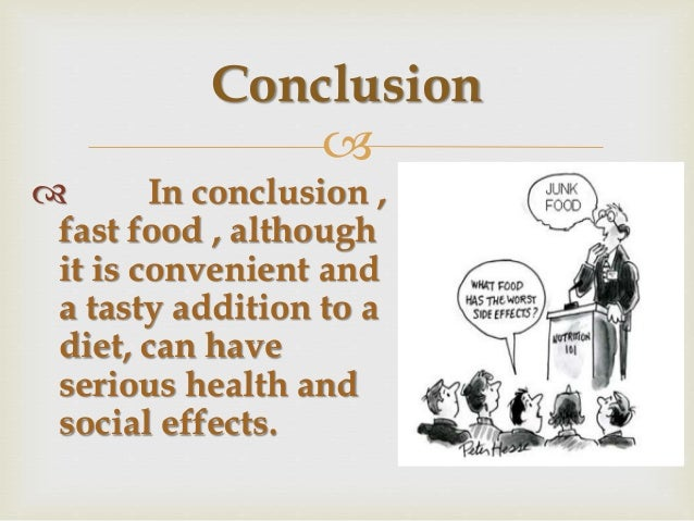 effect of eating too much junk food essay The disadvantages of fast food essay one of the bad effects of using too much fast food is obesity by eating junk foods which are also dangerous for your.