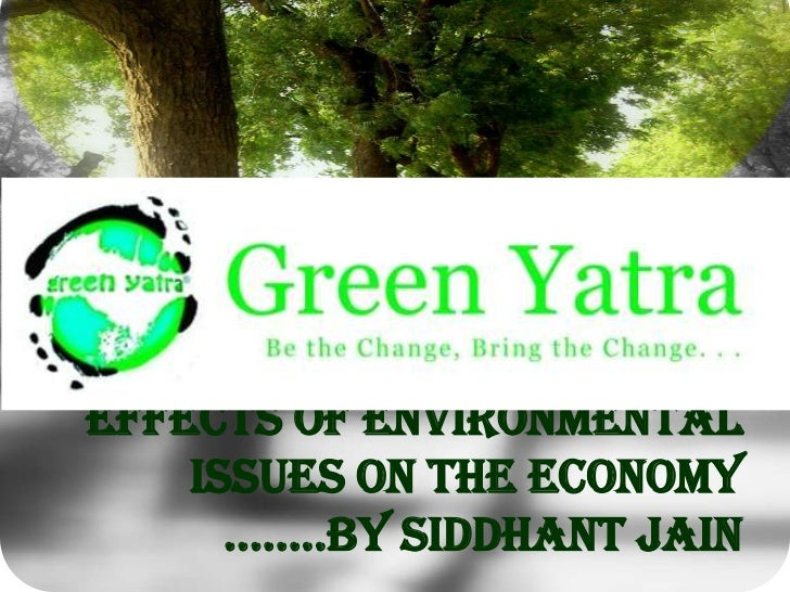 Effects of environmental issues on the economy ……..by Siddhant Jain<br />