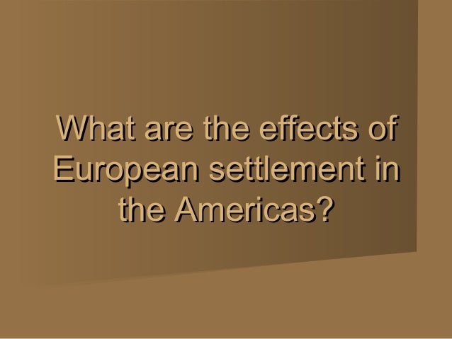 What are the effects ofEuropean settlement in    the Americas?