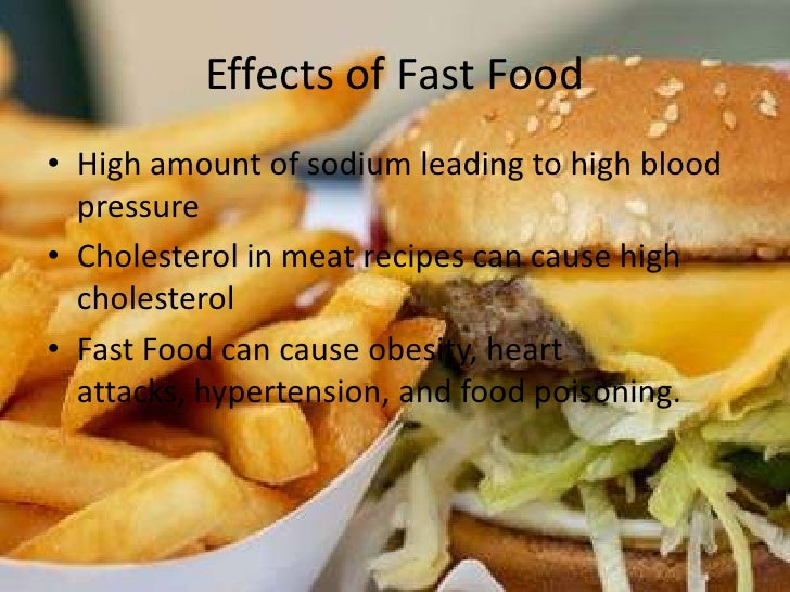 causes and effects of fast food What are the aspects of modern life that have led to what causes obesity and it's effects on our lives and the lives of our children what about how fast food impacts the cause and effect of obesity.