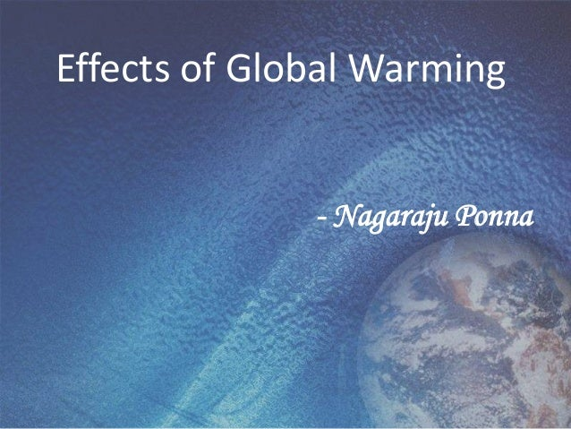 Effects of Global Warming              - Nagaraju Ponna