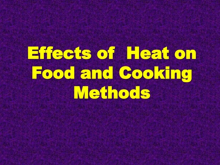 Effects of Heat onFood and Cooking     Methods