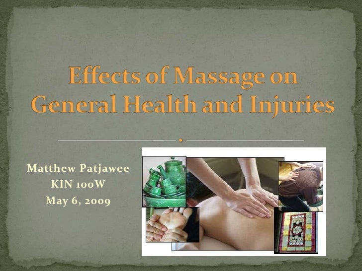 Effects of Massage on General Health and Injuries<br />Matthew Patjawee<br />KIN 100W<br />May 6, 2009<br />