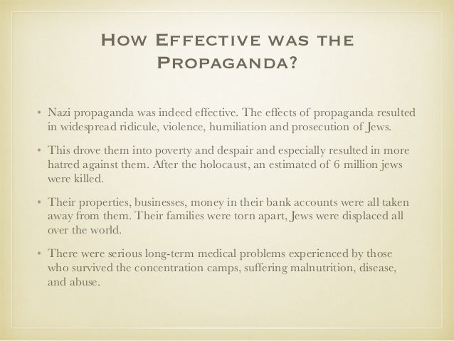 the effects of propaganda in nazi germany Free nazi germany papers, essays, and  propaganda in nazi germany 1930s - propaganda in  the effects of nazi rule on youth in germany - the effects of nazi.
