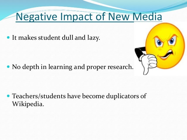 the effect of modern media on our lives Media is a way of communication in the modern world media is divided into positive and negative impacts of media on as media has its positive effects.
