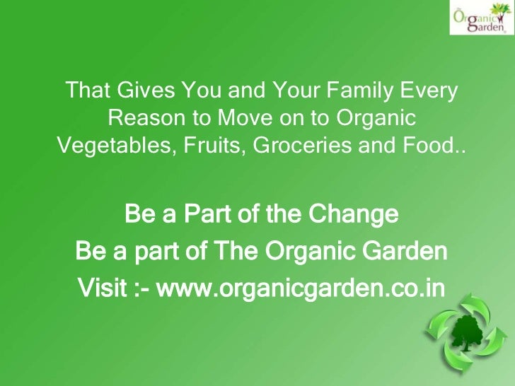 That Gives You and Your Family Every    Reason to Move on to OrganicVegetables, Fruits, Groceries and Food..      Be a Par...