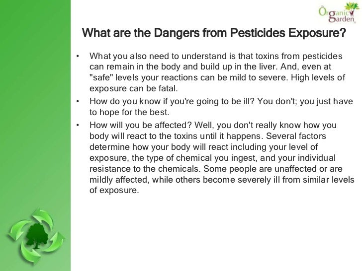 What are the Dangers from Pesticides Exposure?•    What you also need to understand is that toxins from pesticides     can...