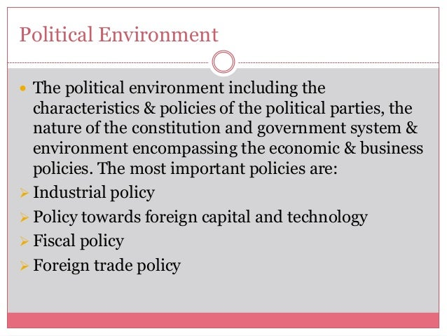 Political Environment The political environment including thecharacteristics & policies of the political parties, thenatu...