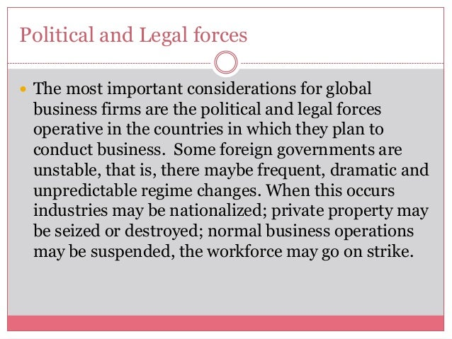 Political and Legal forces The most important considerations for globalbusiness firms are the political and legal forceso...