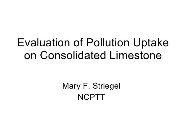 Evaluation of Pollution Uptake on Consolidated Limestone Mary F. Striegel NCPTT
