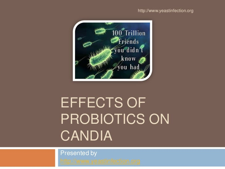 http://www.yeastinfection.orgEFFECTS OFPROBIOTICS ONCANDIAPresented byhttp://www.yeastinfection.org