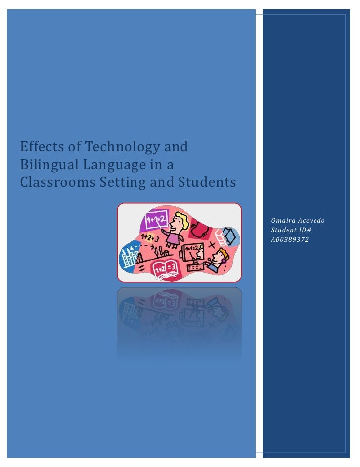 Effects of Technology andBilingual Language in aClassrooms Setting and Students                                  Omaira Ac...
