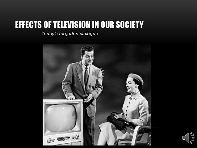 an introduction to the effects of television on todays society Television television has the potential to generate both positive and negative effects, and many studies have looked at the impact of television on society.
