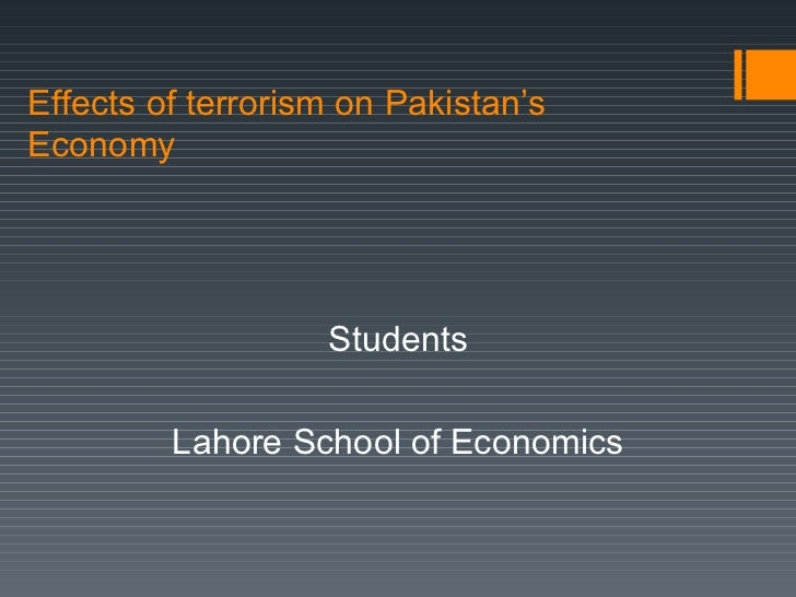 effect of terrorism on pakistan economy essay I am in process to select the topic for my phd desertion, i am interested the effect  of insurgency on economic development could you please guide me in this.