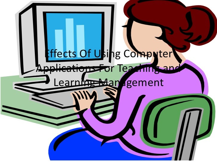 Effects Of Using Computer Applications For Teaching and Learning Management<br />