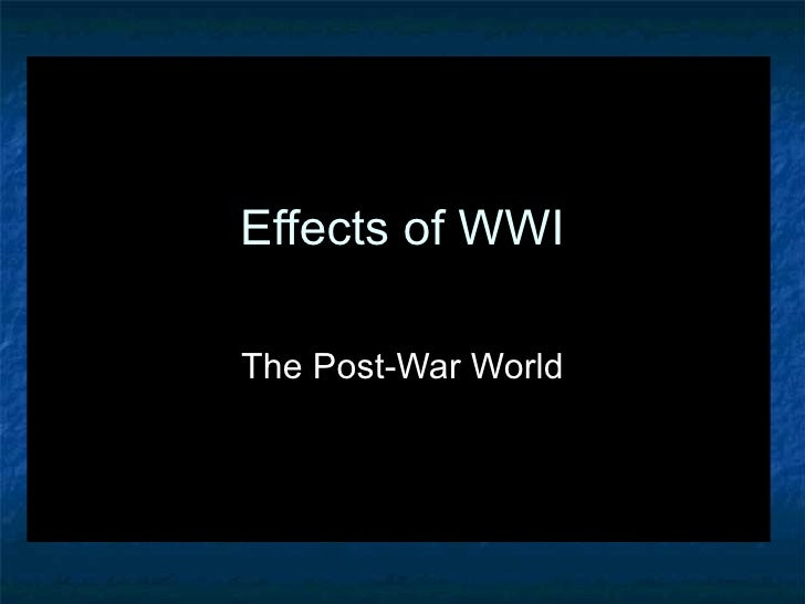 Effects of WWI The Post-War World