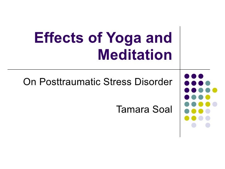 Effects of Yoga and Meditation On Posttraumatic Stress Disorder Tamara Soal