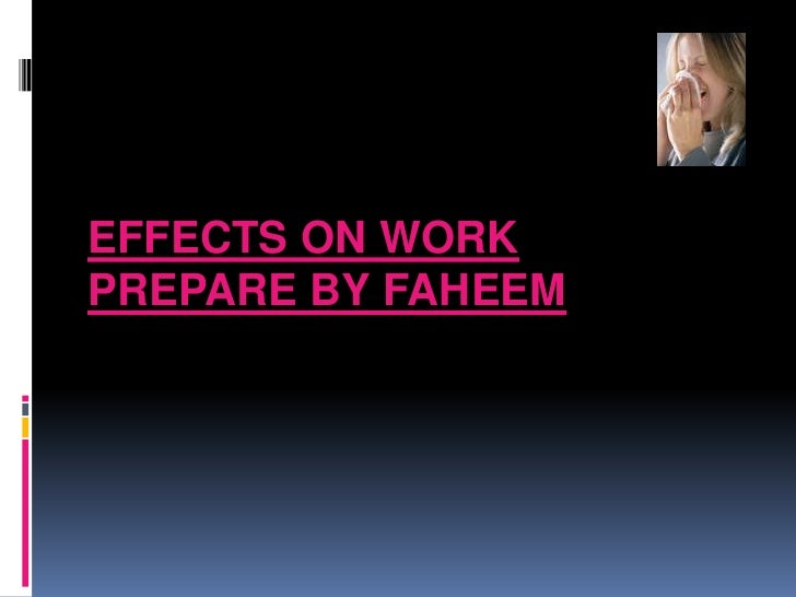Effects on WorkPrepare By Faheem<br />