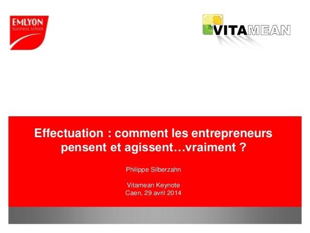 www.em-lyon.com Effectuation : comment les entrepreneurs pensent et agissent…vraiment ? Philippe Silberzahn Vitamean Keyno...