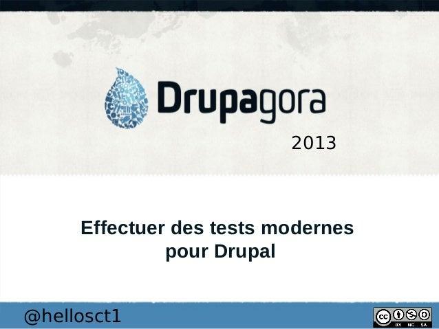 2013  Effectuer des tests modernes pour Drupal @hellosct1