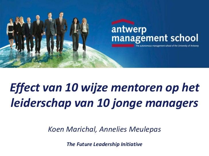 Effect van 10 wijze mentoren op hetleiderschap van 10 jonge managers       Koen Marichal, Annelies Meulepas            The...