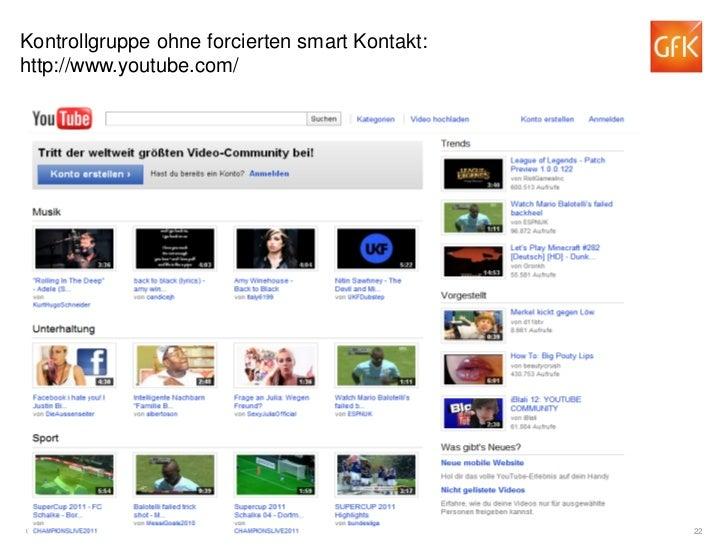 Kontrollgruppe ohne forcierten smart Kontakt:http://www.youtube.com/© GfK 2012   Welche Effekte haben soziale Online-Medie...