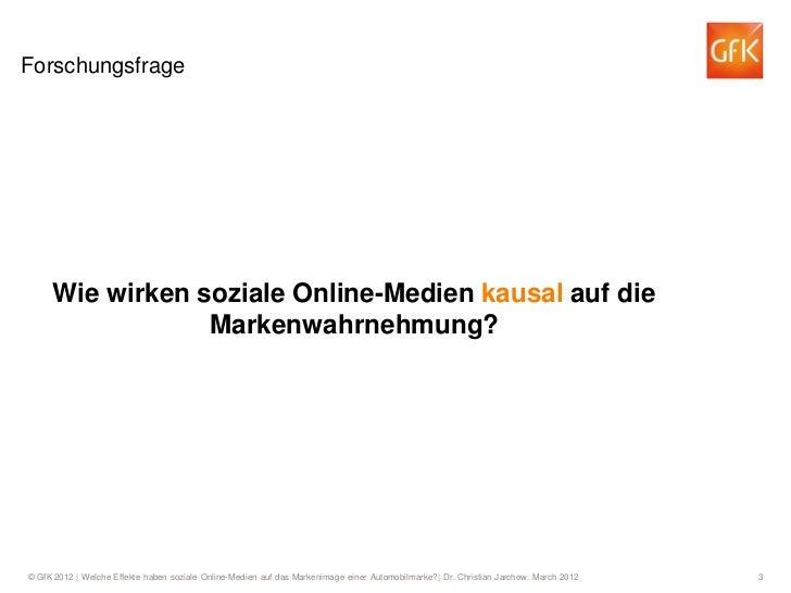 Forschungsfrage     Wie wirken soziale Online-Medien kausal auf die                 Markenwahrnehmung?© GfK 2012   Welche ...