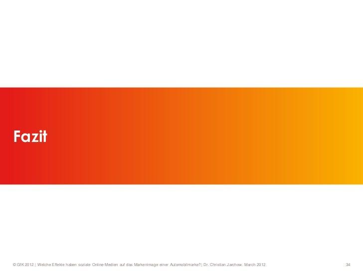 Fazit© GfK 2012   Welche Effekte haben soziale Online-Medien auf das Markenimage einer Automobilmarke?  Dr. Christian Jarc...